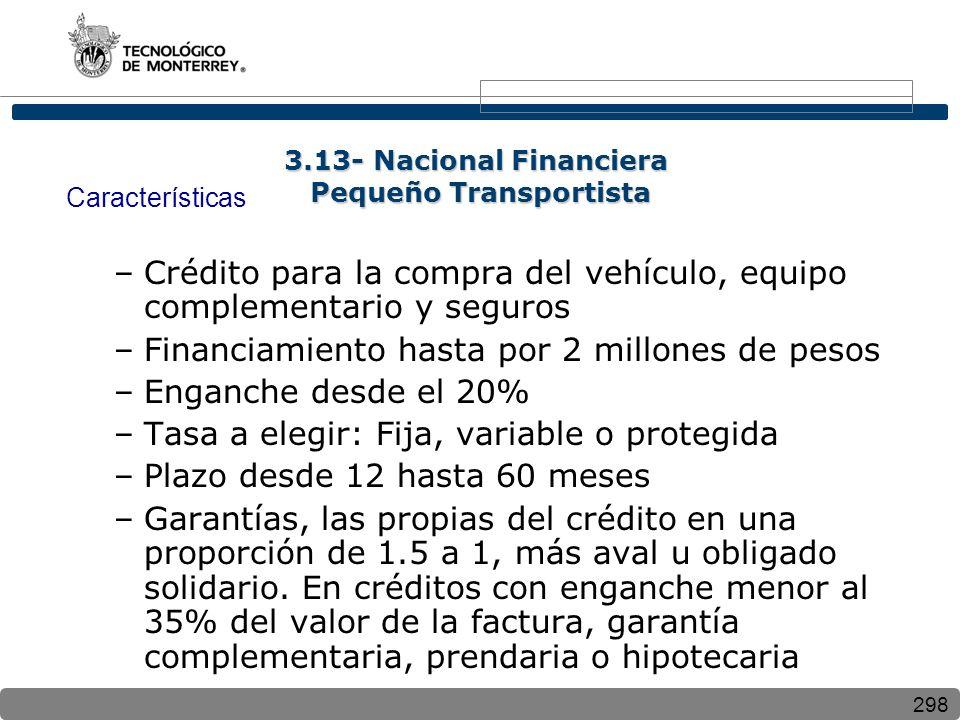 298 Características –Crédito para la compra del vehículo, equipo complementario y seguros –Financiamiento hasta por 2 millones de pesos –Enganche desd