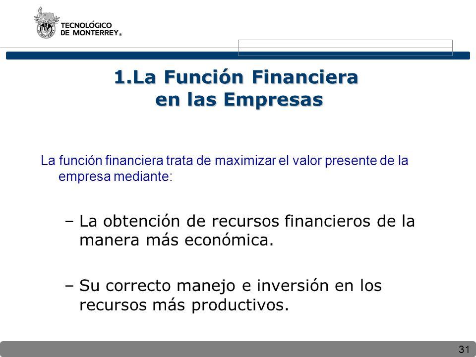 31 1.La Función Financiera en las Empresas La función financiera trata de maximizar el valor presente de la empresa mediante: –La obtención de recursos financieros de la manera más económica.