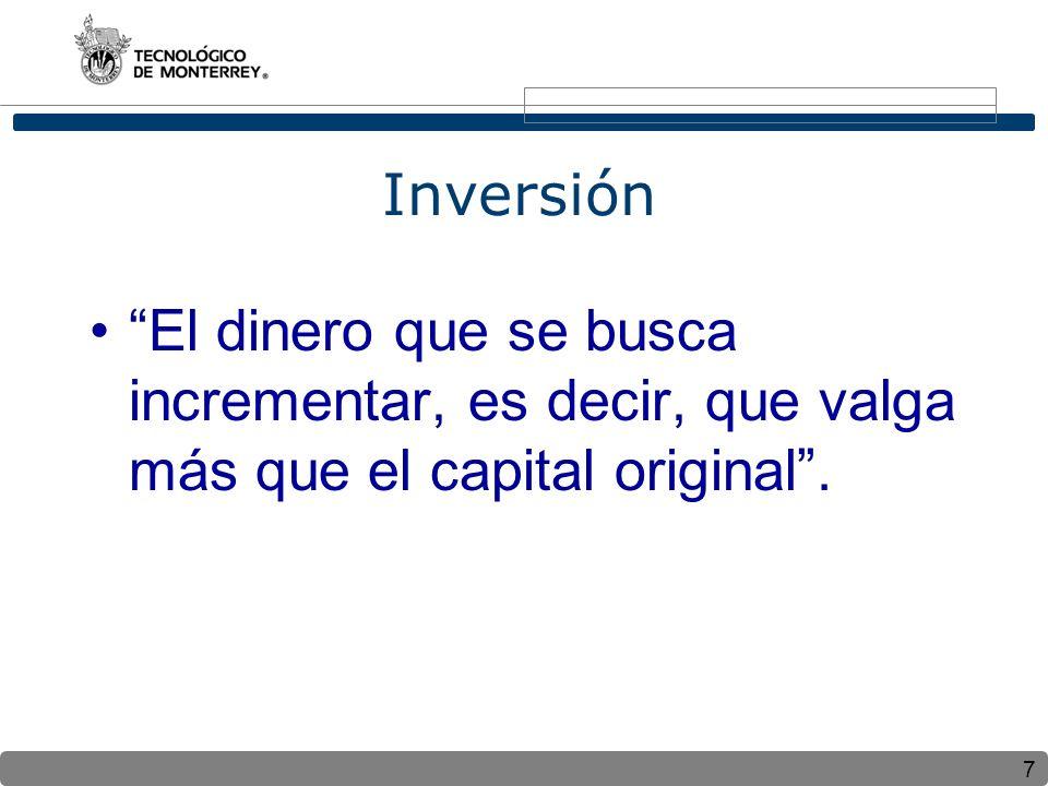 7 Inversión El dinero que se busca incrementar, es decir, que valga más que el capital original.