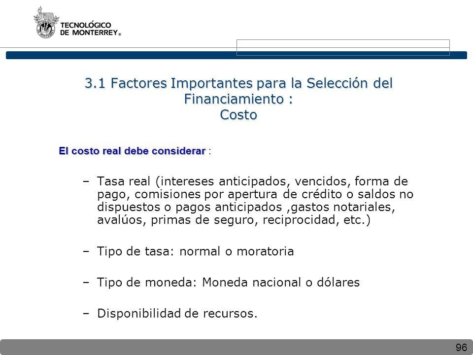 96 3.1 Factores Importantes para la Selección del Financiamiento : Costo El costo real debe considerar El costo real debe considerar : –Tasa real (int