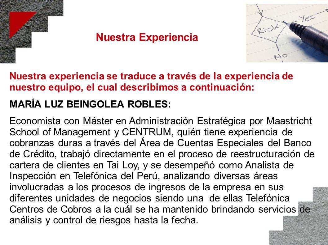 Nuestra Experiencia Nuestra experiencia se traduce a través de la experiencia de nuestro equipo, el cual describimos a continuación: MARÍA LUZ BEINGOL