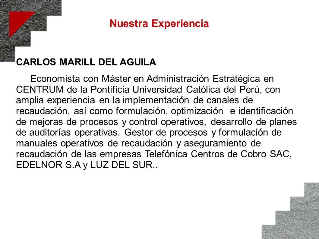 Nuestra Experiencia CARLOS MARILL DEL AGUILA Economista con Máster en Administración Estratégica en CENTRUM de la Pontificia Universidad Católica del