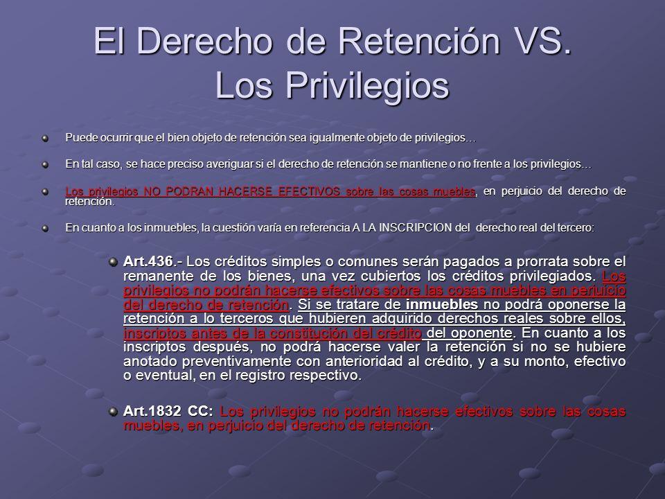 El Derecho de Retención VS. Los Privilegios Puede ocurrir que el bien objeto de retención sea igualmente objeto de privilegios… En tal caso, se hace p