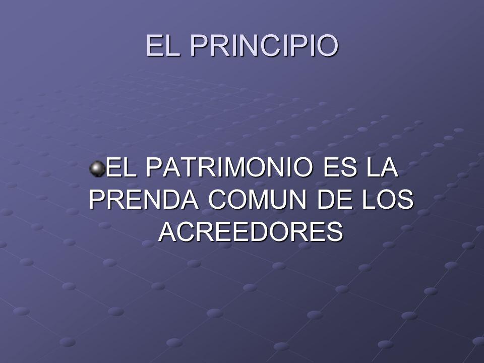 EL PRINCIPIO EL PATRIMONIO ES LA PRENDA COMUN DE LOS ACREEDORES