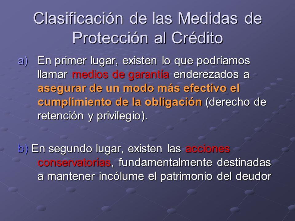 Clasificación de las Medidas de Protección al Crédito a)En primer lugar, existen lo que podríamos llamar medios de garantía enderezados a asegurar de