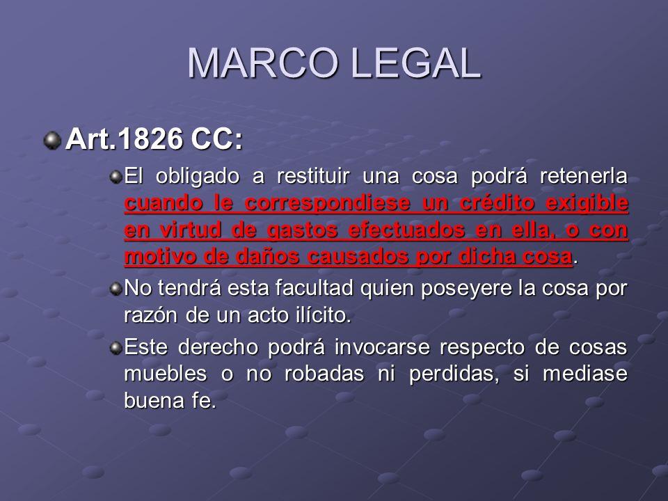 MARCO LEGAL Art.1826 CC: El obligado a restituir una cosa podrá retenerla cuando le correspondiese un crédito exigible en virtud de gastos efectuados