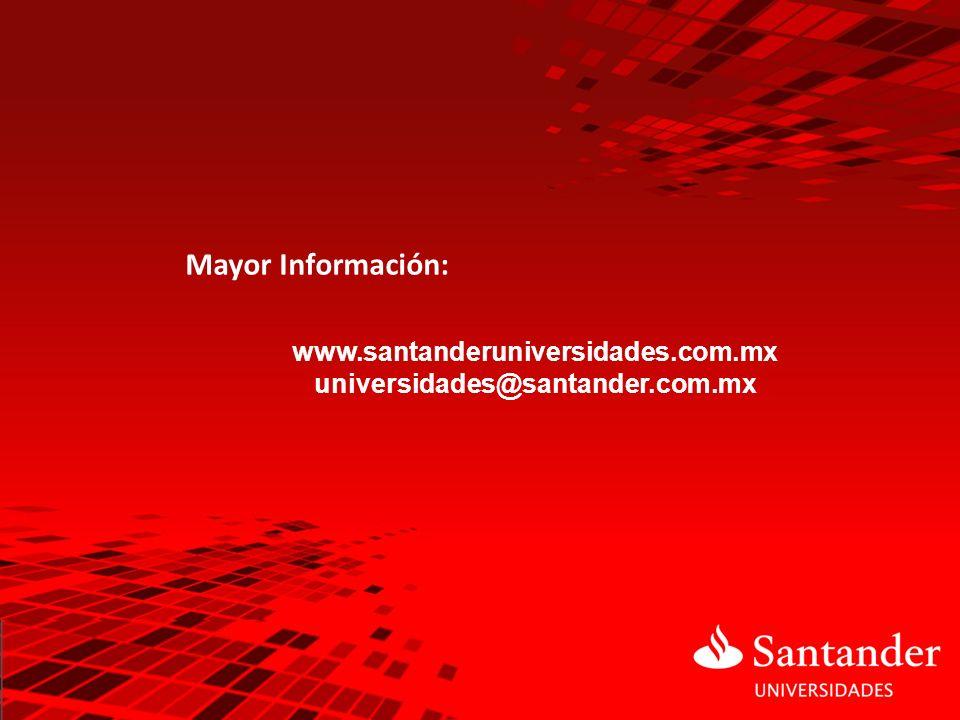Mayor Información: www.santanderuniversidades.com.mx universidades@santander.com.mx
