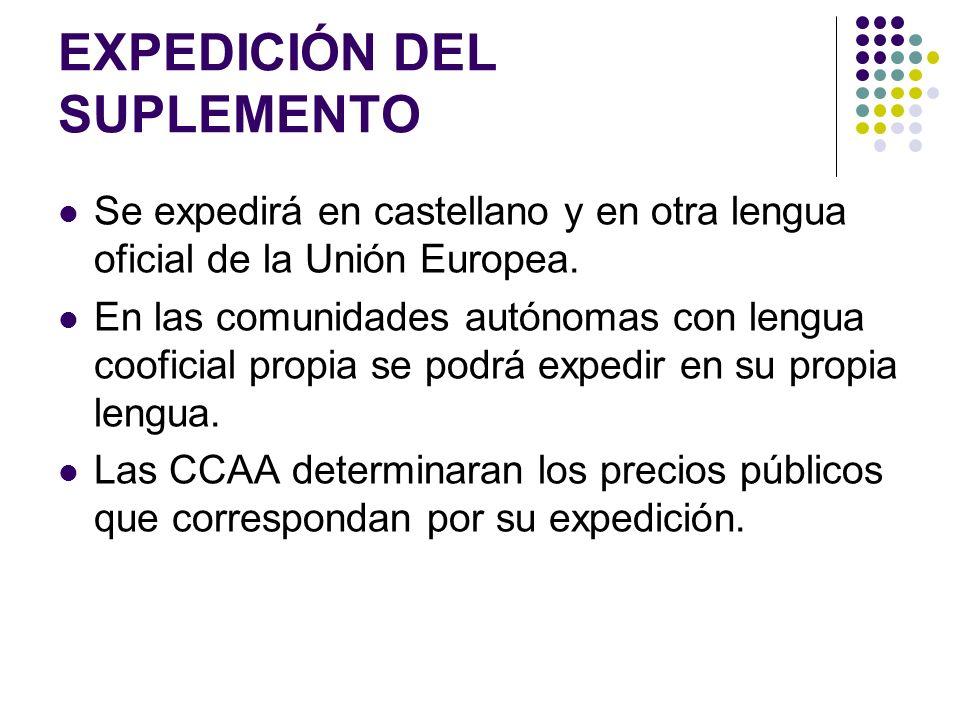 EXPEDICIÓN DEL SUPLEMENTO Se expedirá en castellano y en otra lengua oficial de la Unión Europea.