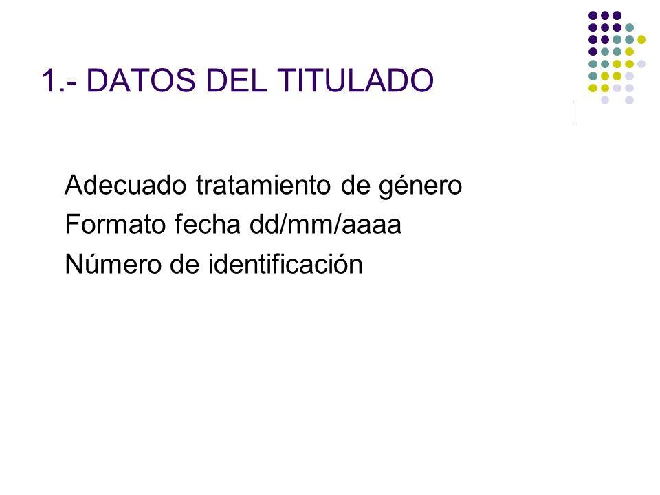 1.- DATOS DEL TITULADO Adecuado tratamiento de género Formato fecha dd/mm/aaaa Número de identificación