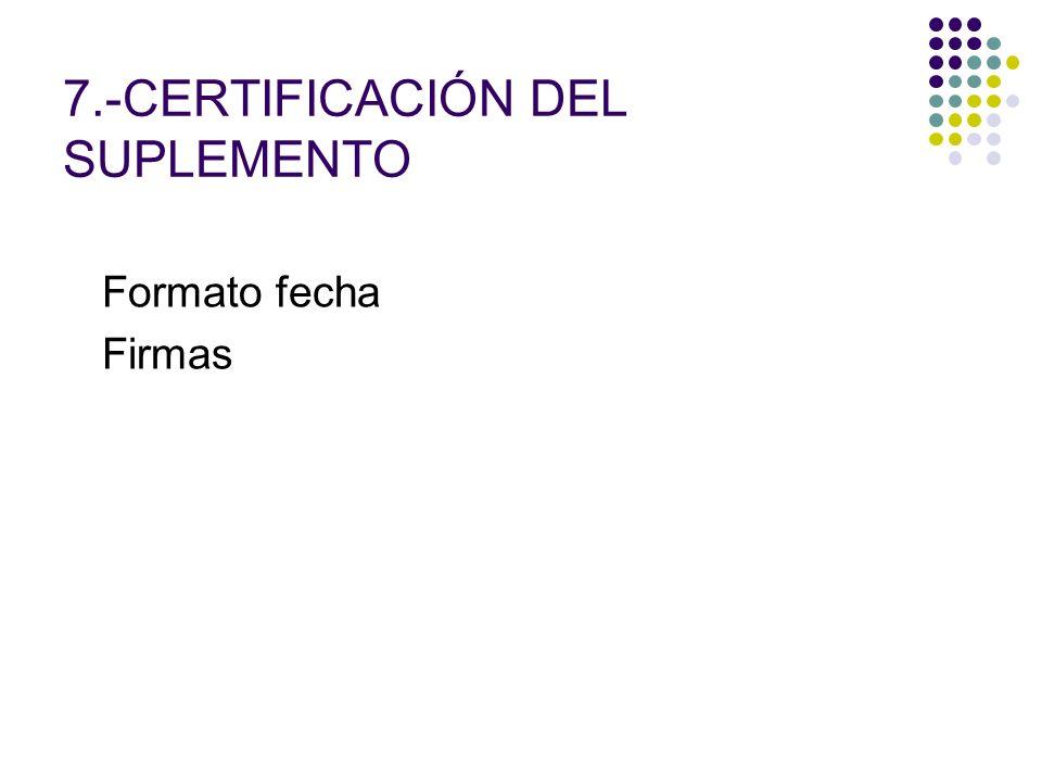 7.-CERTIFICACIÓN DEL SUPLEMENTO Formato fecha Firmas