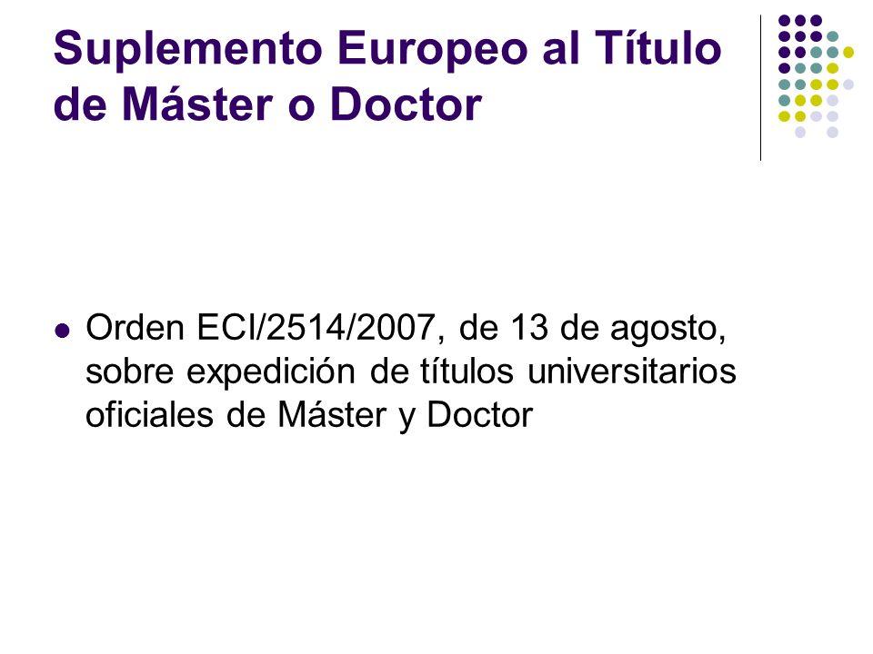 Suplemento Europeo al Título de Máster o Doctor Orden ECI/2514/2007, de 13 de agosto, sobre expedición de títulos universitarios oficiales de Máster y Doctor