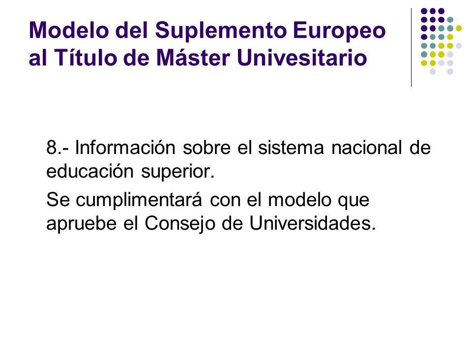 Modelo del Suplemento Europeo al Título de Máster Univesitario 8.- Información sobre el sistema nacional de educación superior.