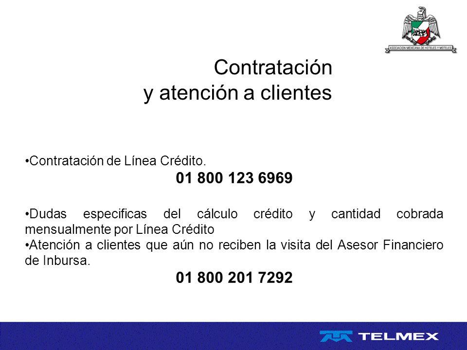 Contratación y atención a clientes Contratación de Línea Crédito. 01 800 123 6969 Dudas especificas del cálculo crédito y cantidad cobrada mensualment