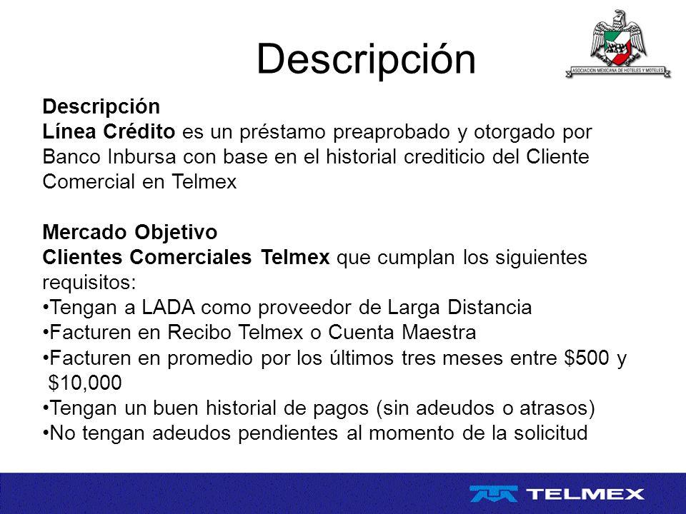 Descripción Línea Crédito es un préstamo preaprobado y otorgado por Banco Inbursa con base en el historial crediticio del Cliente Comercial en Telmex