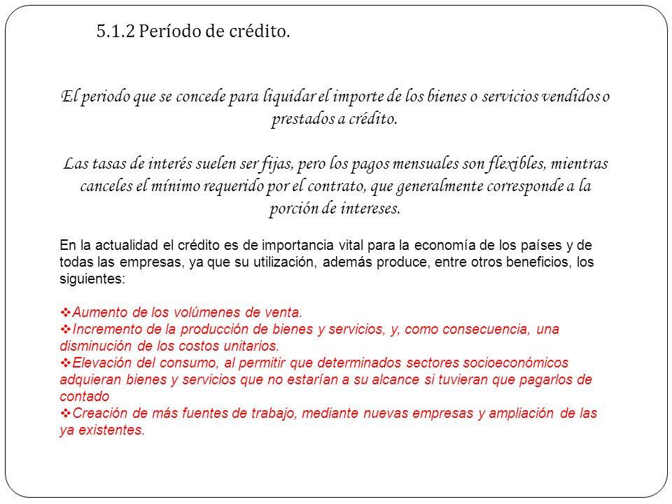 5.1.2 Período de crédito. El periodo que se concede para liquidar el importe de los bienes o servicios vendidos o prestados a crédito. Las tasas de in