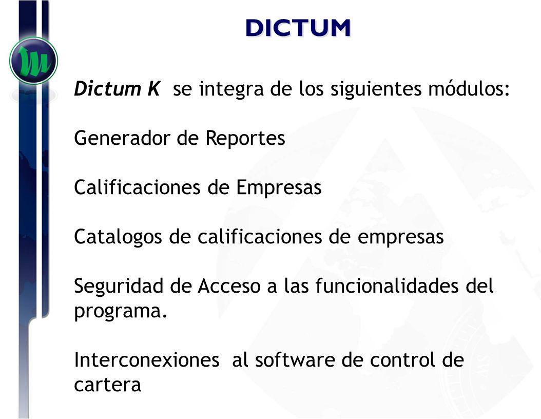 DICTUM Dictum K se integra de los siguientes módulos: Generador de Reportes Calificaciones de Empresas Catalogos de calificaciones de empresas Segurid