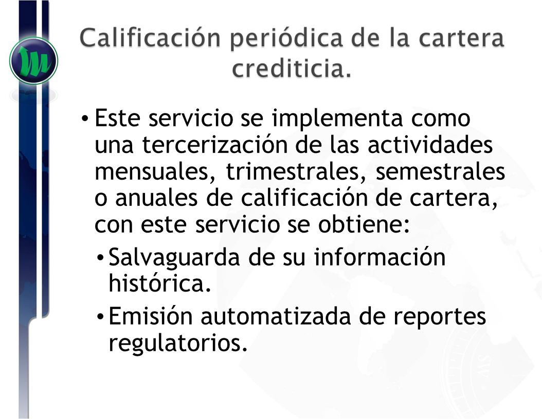 Este servicio se implementa como una tercerización de las actividades mensuales, trimestrales, semestrales o anuales de calificación de cartera, con e