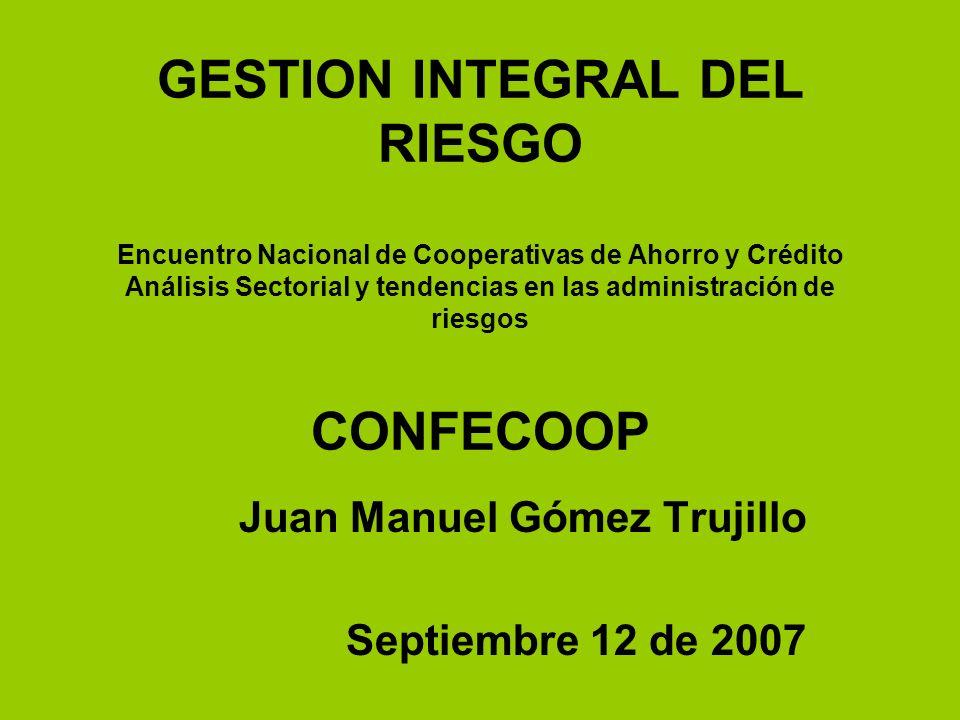 GESTION INTEGRAL DEL RIESGO Encuentro Nacional de Cooperativas de Ahorro y Crédito Análisis Sectorial y tendencias en las administración de riesgos CO