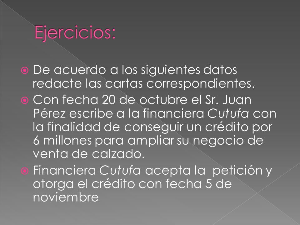 De acuerdo a los siguientes datos redacte las cartas correspondientes. Con fecha 20 de octubre el Sr. Juan Pérez escribe a la financiera Cutufa con la