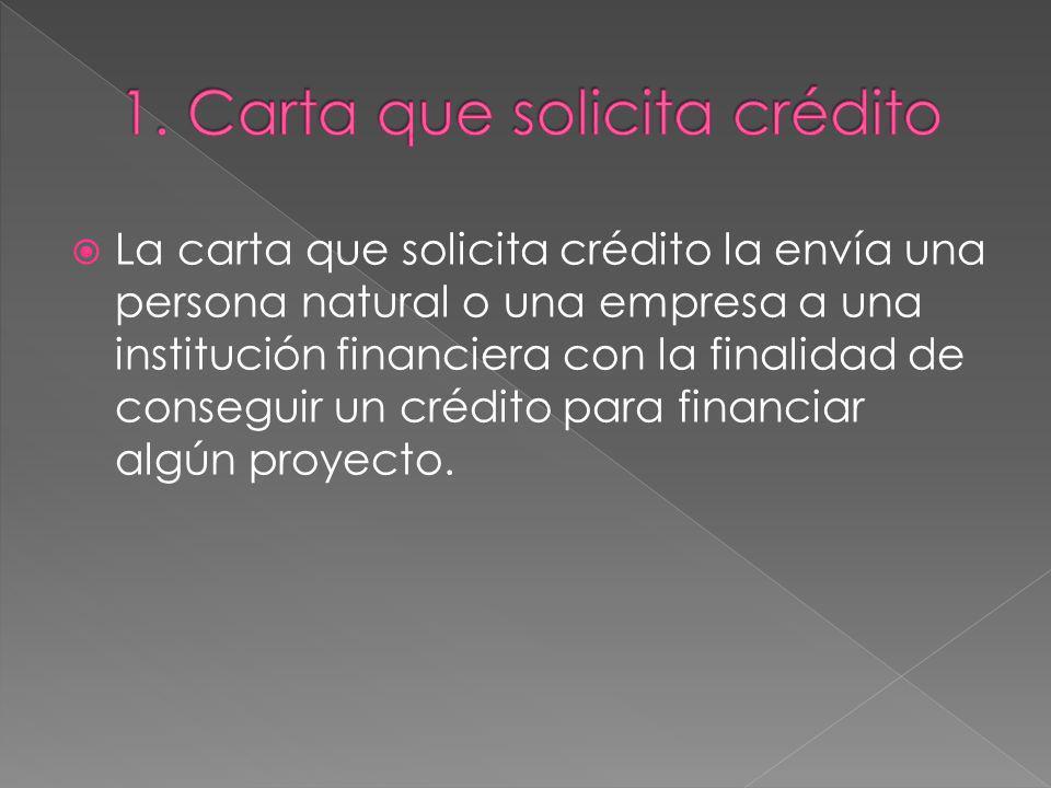 La carta que solicita crédito la envía una persona natural o una empresa a una institución financiera con la finalidad de conseguir un crédito para fi