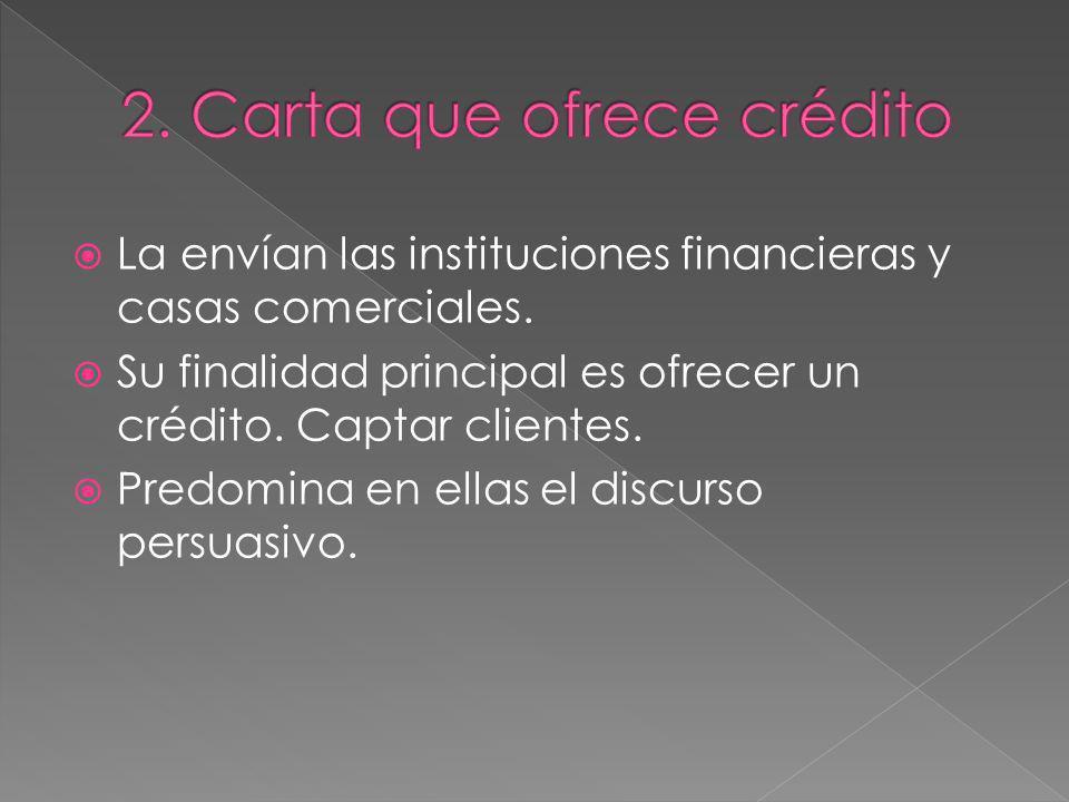 La envían las instituciones financieras y casas comerciales. Su finalidad principal es ofrecer un crédito. Captar clientes. Predomina en ellas el disc