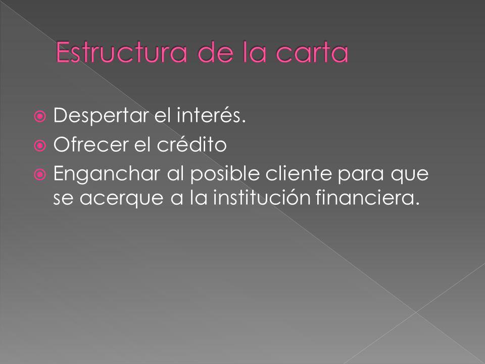 Despertar el interés. Ofrecer el crédito Enganchar al posible cliente para que se acerque a la institución financiera.