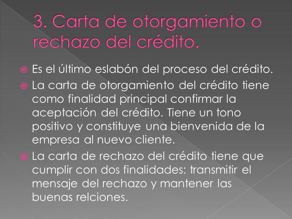 Es el último eslabón del proceso del crédito. La carta de otorgamiento del crédito tiene como finalidad principal confirmar la aceptación del crédito.