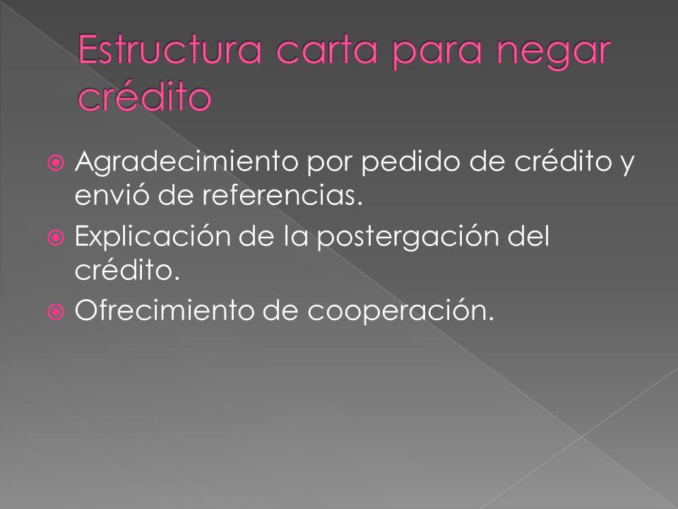 Agradecimiento por pedido de crédito y envió de referencias. Explicación de la postergación del crédito. Ofrecimiento de cooperación.