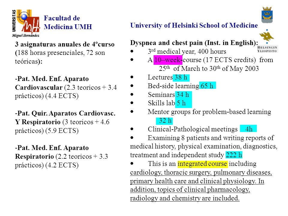 Facultad de Medicina UMH 3 asignaturas anuales de 4ºcurso (188 horas presenciales, 72 son teóricas): -Pat.