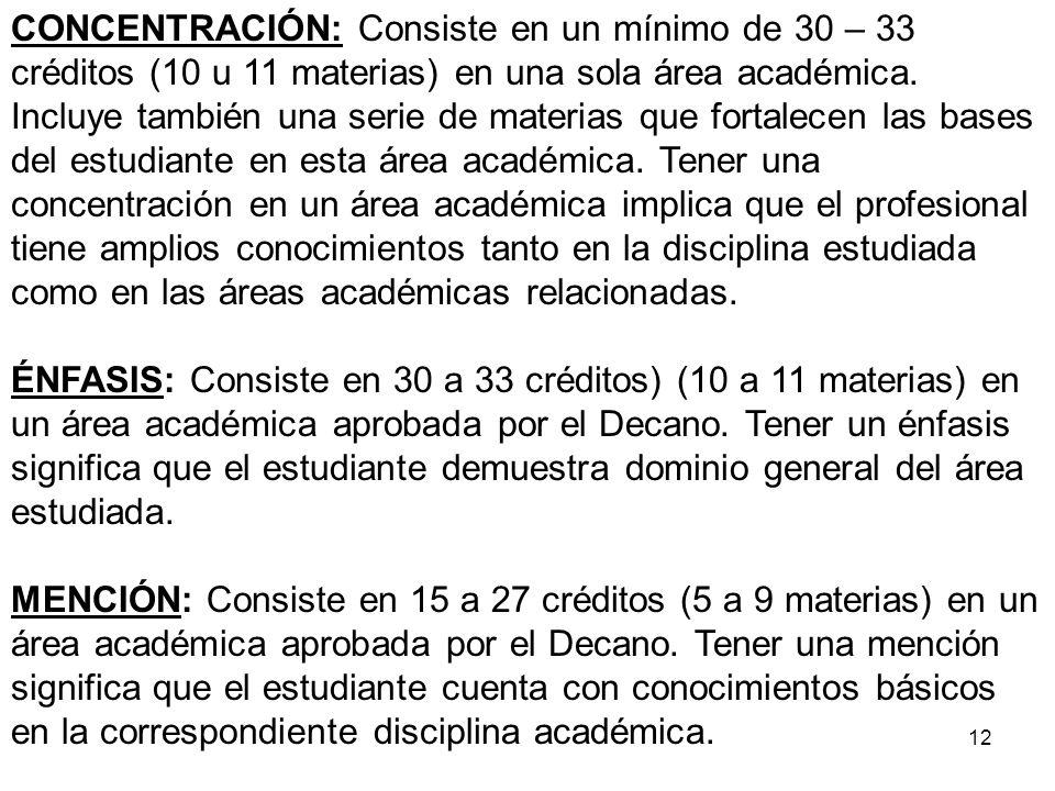 12 CONCENTRACIÓN: Consiste en un mínimo de 30 – 33 créditos (10 u 11 materias) en una sola área académica. Incluye también una serie de materias que f