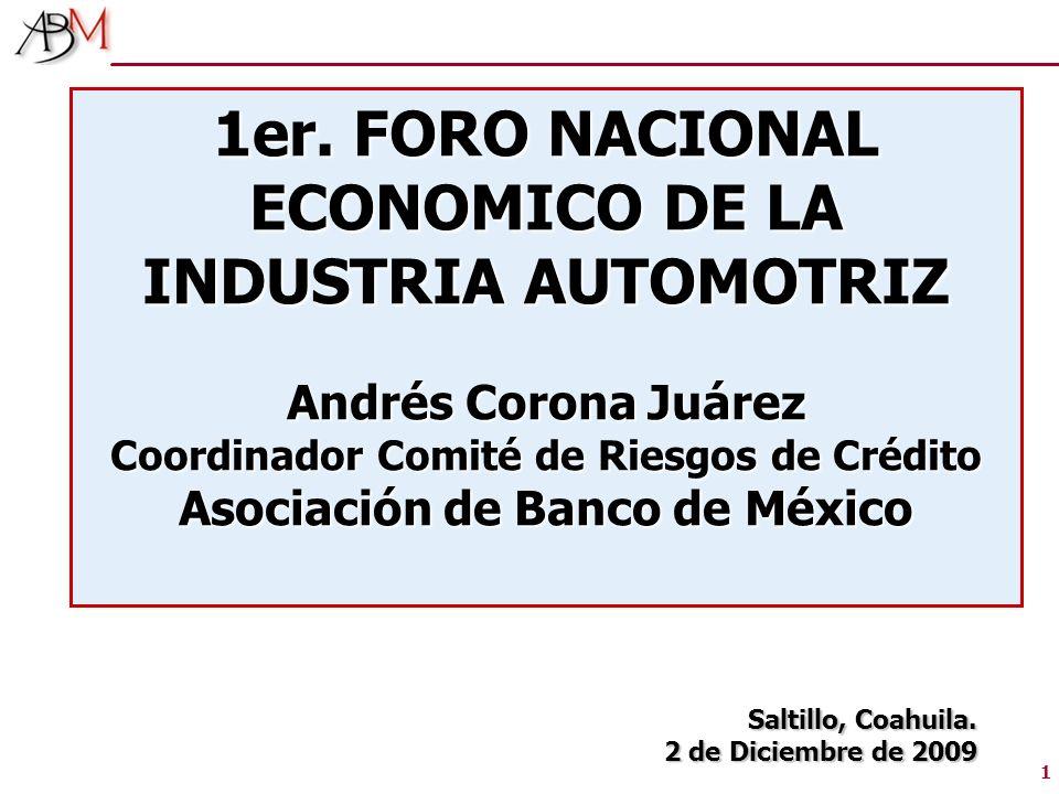 1 1er. FORO NACIONAL ECONOMICO DE LA INDUSTRIA AUTOMOTRIZ Andrés Corona Juárez Coordinador Comité de Riesgos de Crédito Asociación de Banco de México