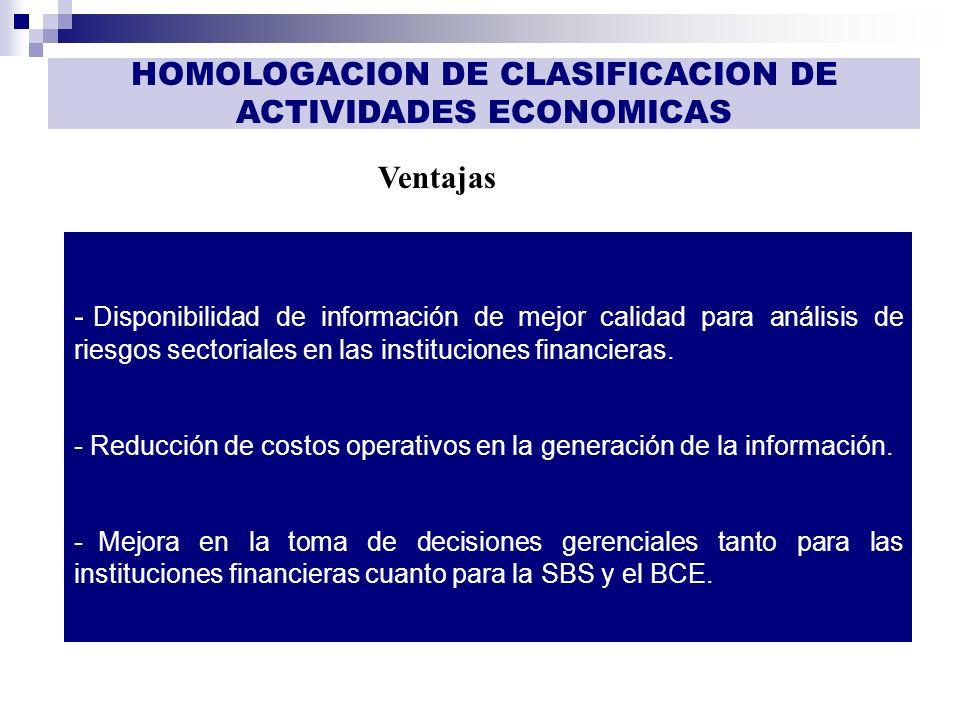 GESTIÓN DE INFORMACIÓN Ventajas HOMOLOGACION DE CLASIFICACION DE ACTIVIDADES ECONOMICAS - Disponibilidad de información de mejor calidad para análisis