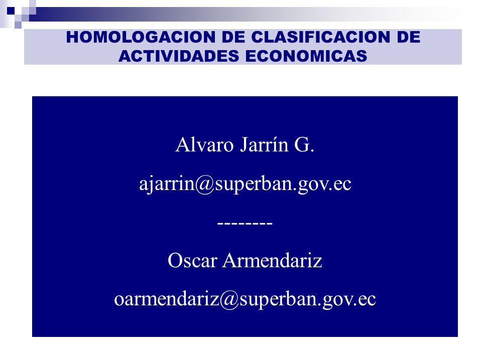 GESTIÓN DE INFORMACIÓN HOMOLOGACION DE CLASIFICACION DE ACTIVIDADES ECONOMICAS Alvaro Jarrín G. ajarrin@superban.gov.ec -------- Oscar Armendariz oarm