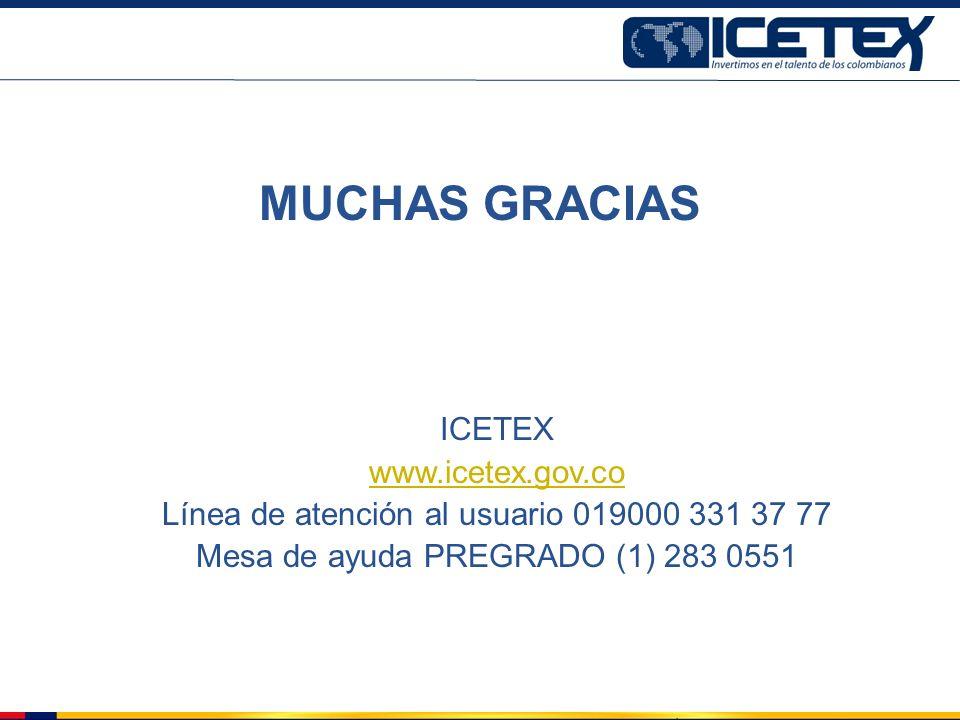 MUCHAS GRACIAS ICETEX www.icetex.gov.co Línea de atención al usuario 019000 331 37 77 Mesa de ayuda PREGRADO (1) 283 0551
