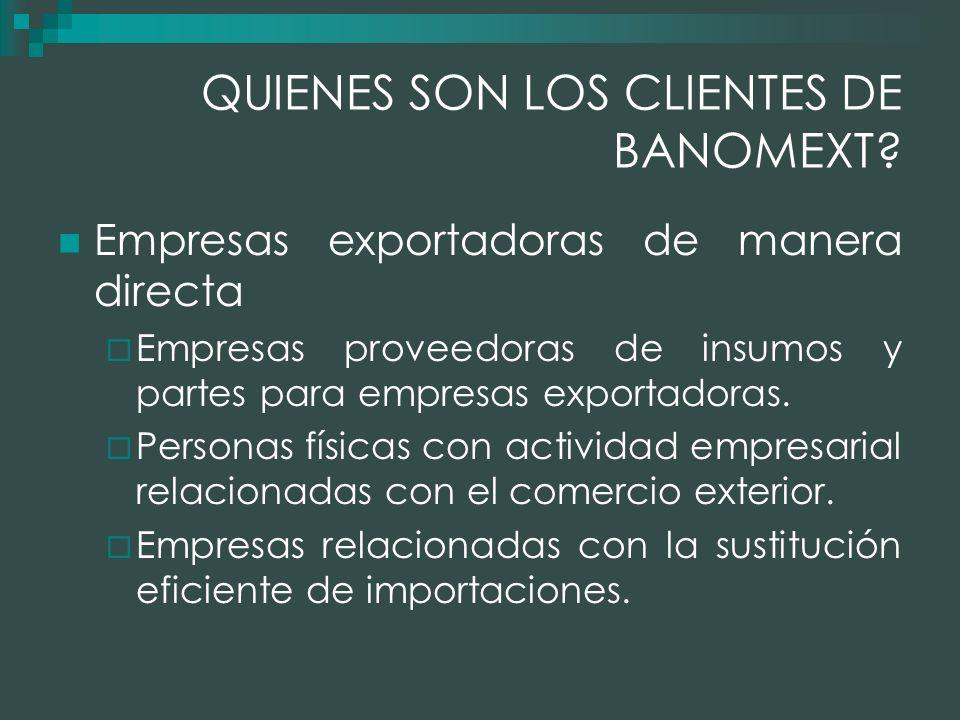 QUIENES SON LOS CLIENTES DE BANOMEXT.