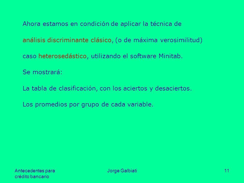 Antecedentes para crédito bancario Jorge Galbiati11 Ahora estamos en condición de aplicar la técnica de análisis discriminante clásico, (o de máxima v