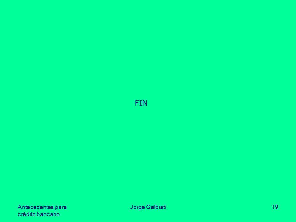 Antecedentes para crédito bancario Jorge Galbiati19 FIN