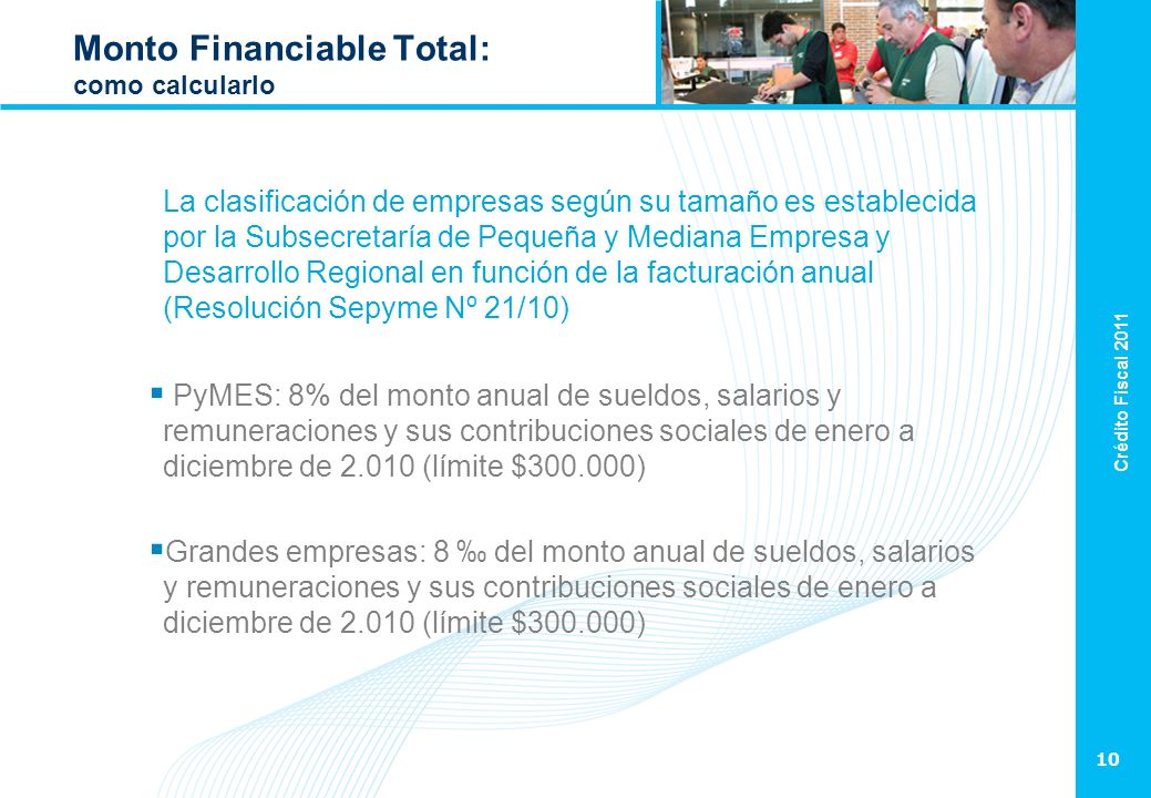 Crédito Fiscal 2011 10 Monto Financiable Total: como calcularlo La clasificación de empresas según su tamaño es establecida por la Subsecretaría de Pe
