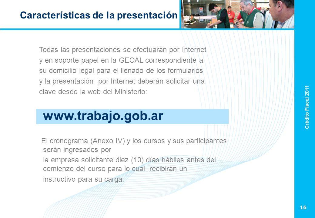 Crédito Fiscal 2011 16 Características de la presentación Todas las presentaciones se efectuarán por Internet y en soporte papel en la GECAL correspon