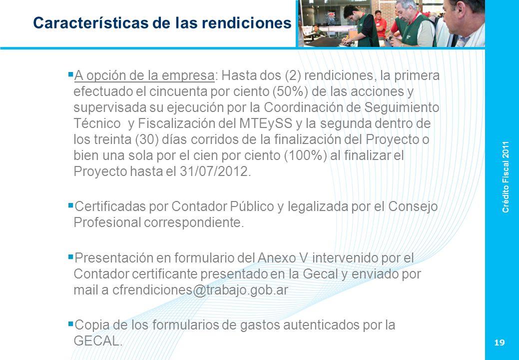 Crédito Fiscal 2011 19 Características de las rendiciones A opción de la empresa: Hasta dos (2) rendiciones, la primera efectuado el cincuenta por cie