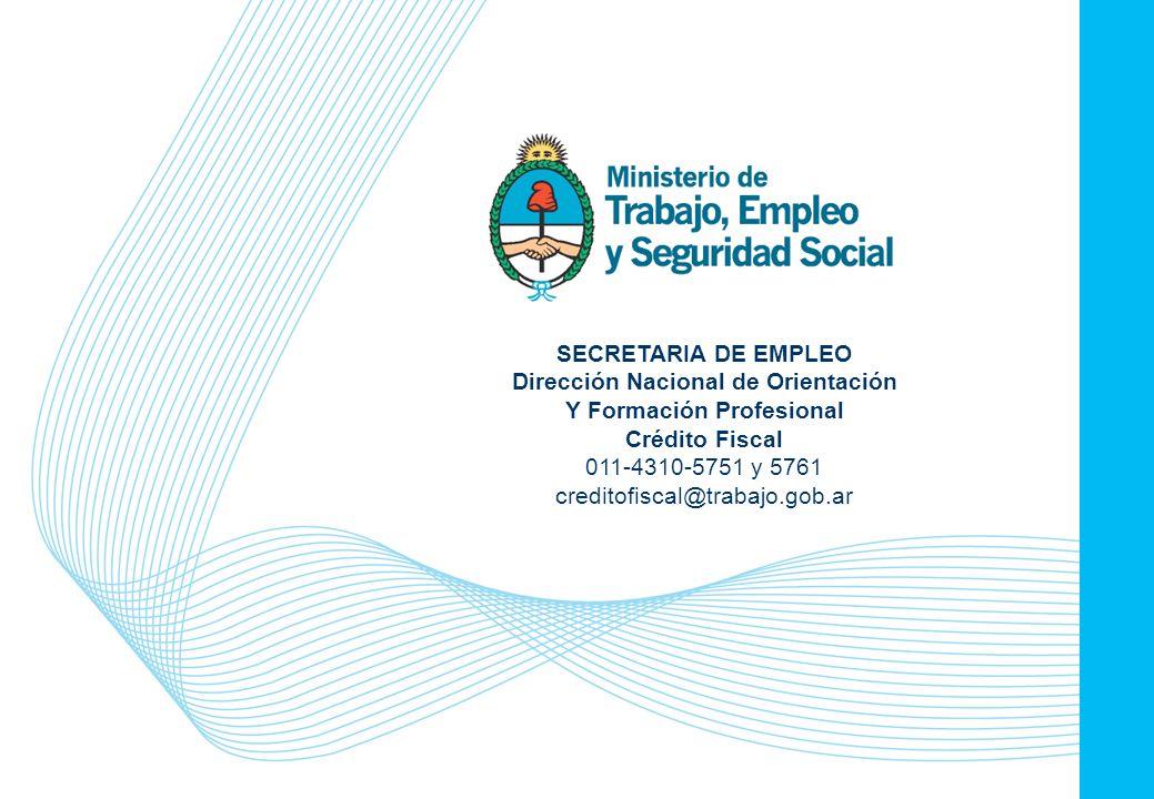 Crédito Fiscal 2011 21 SECRETARIA DE EMPLEO Dirección Nacional de Orientación Y Formación Profesional Crédito Fiscal 011-4310-5751 y 5761 creditofiscal@trabajo.gob.ar