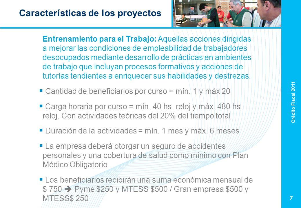 Crédito Fiscal 2011 7 Características de los proyectos Entrenamiento para el Trabajo: Aquellas acciones dirigidas a mejorar las condiciones de empleab