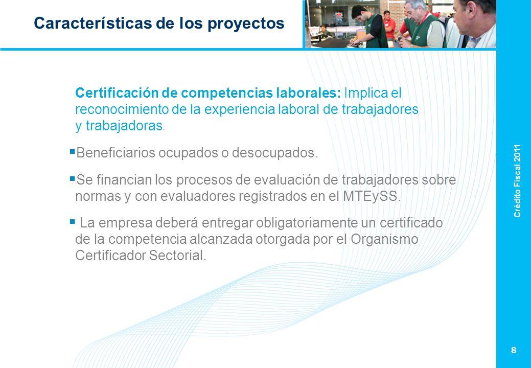 Crédito Fiscal 2011 8 Características de los proyectos Certificación de competencias laborales: Implica el reconocimiento de la experiencia laboral de trabajadores y trabajadoras.