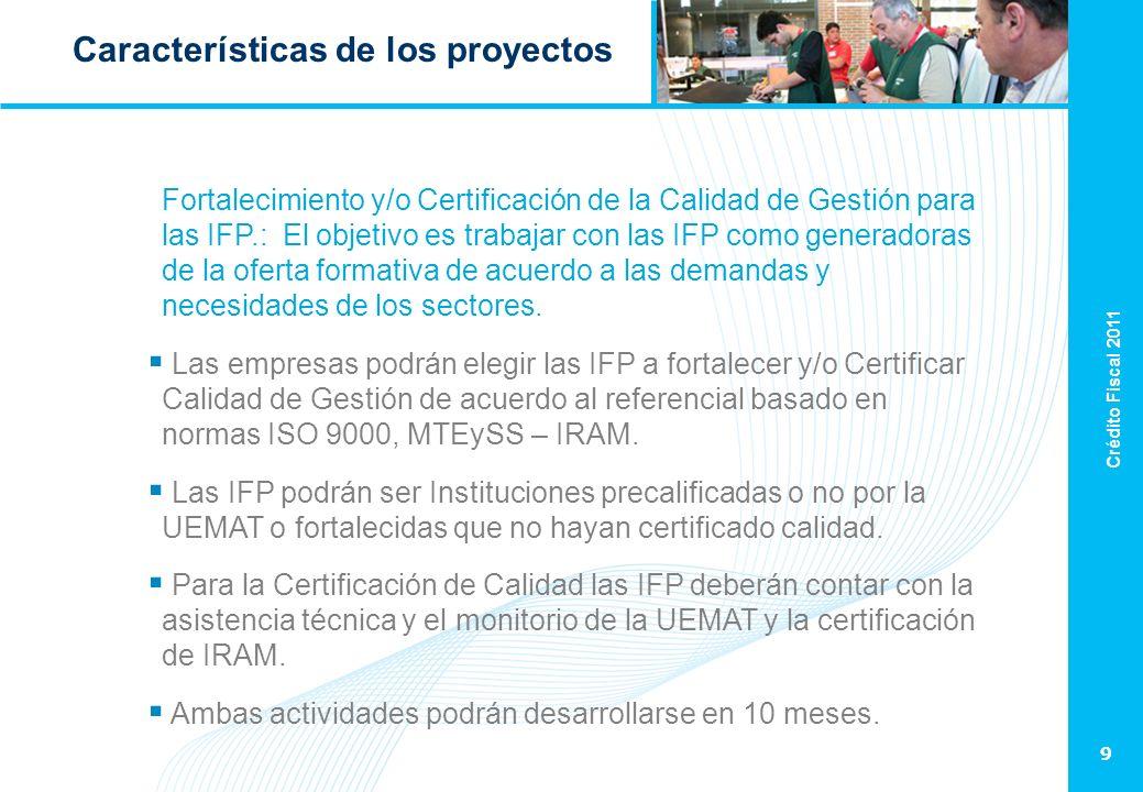 Crédito Fiscal 2011 9 Características de los proyectos Fortalecimiento y/o Certificación de la Calidad de Gestión para las IFP.: El objetivo es trabaj