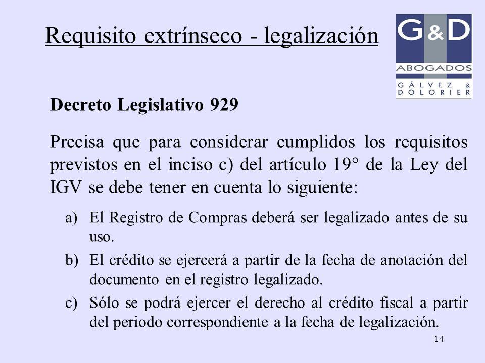 14 Requisito extrínseco - legalización Decreto Legislativo 929 Precisa que para considerar cumplidos los requisitos previstos en el inciso c) del artí