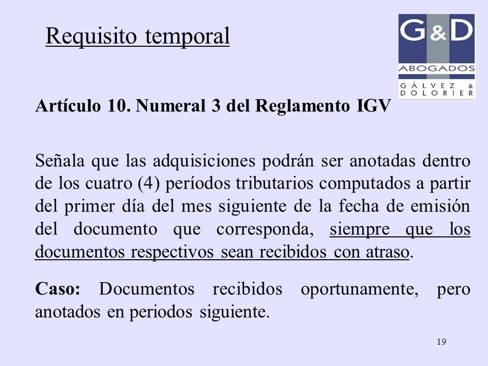 19 Requisito temporal Artículo 10. Numeral 3 del Reglamento IGV Señala que las adquisiciones podrán ser anotadas dentro de los cuatro (4) períodos tri