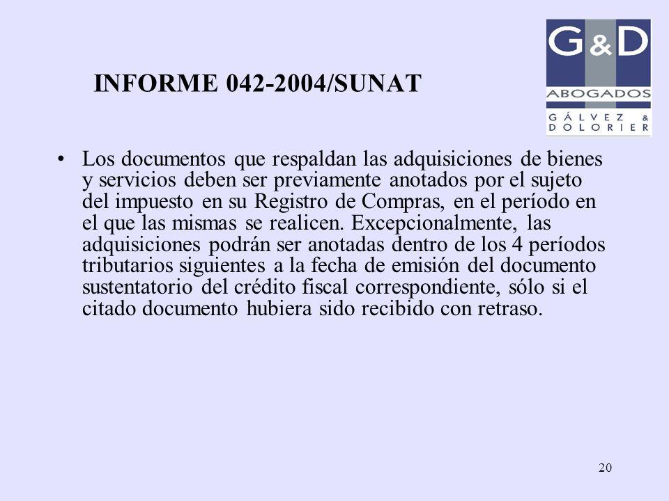 20 INFORME 042-2004/SUNAT Los documentos que respaldan las adquisiciones de bienes y servicios deben ser previamente anotados por el sujeto del impues