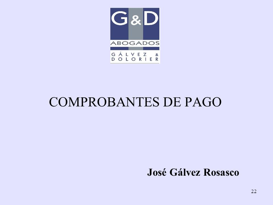 22 COMPROBANTES DE PAGO José Gálvez Rosasco