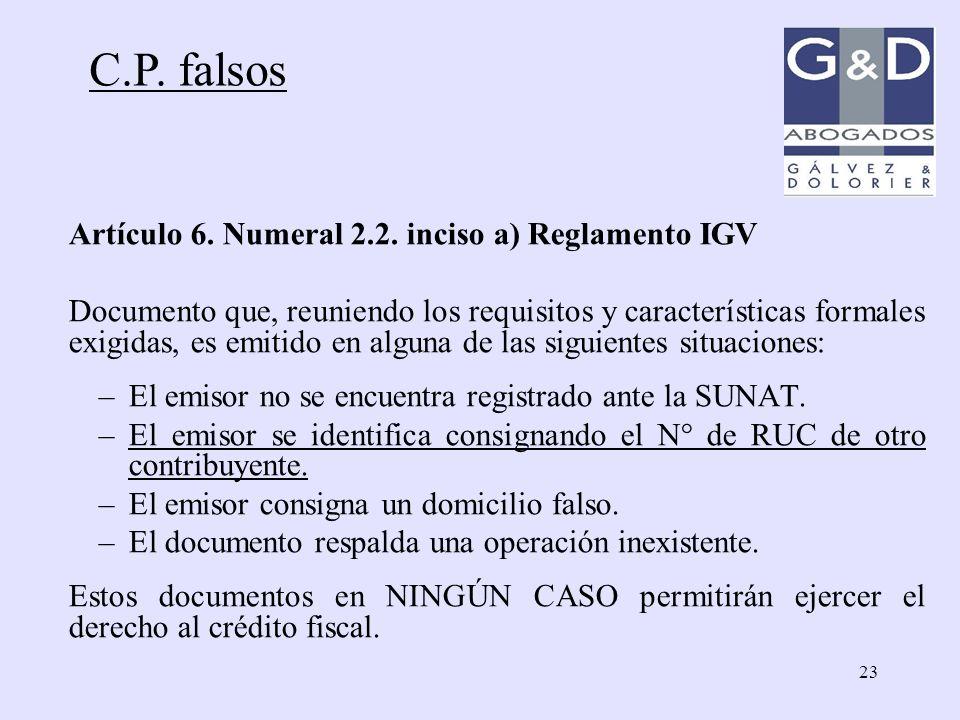 23 C.P. falsos Artículo 6. Numeral 2.2. inciso a) Reglamento IGV Documento que, reuniendo los requisitos y características formales exigidas, es emiti