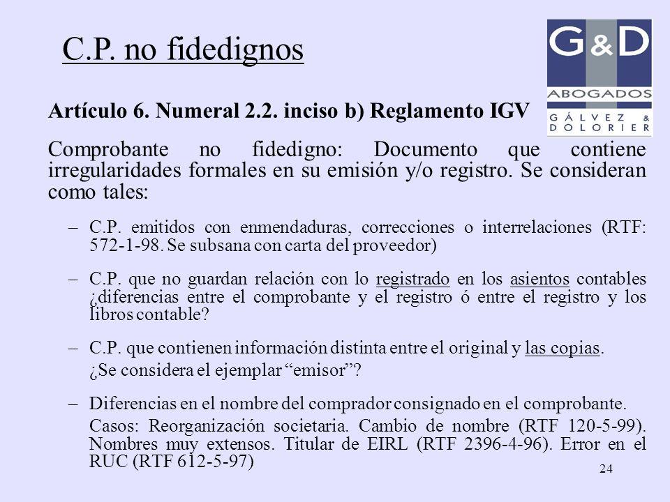 24 C.P. no fidedignos Artículo 6. Numeral 2.2. inciso b) Reglamento IGV Comprobante no fidedigno: Documento que contiene irregularidades formales en s